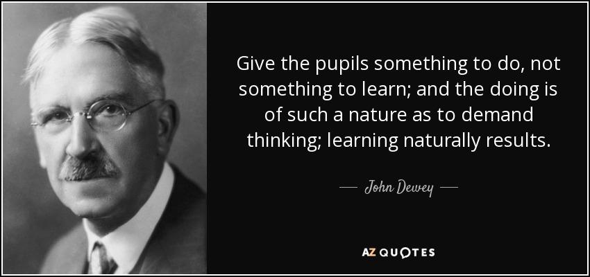 JohnDewey give the pupils